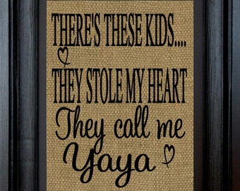Yaya Gift- Nana Gift- Mimi Gift - 8x10 Burlap Print- There's these kids-They stole my heart-Burlap Wall Print