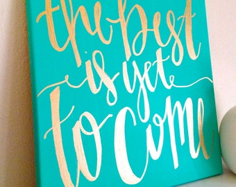 The best is yet to come- 12x12 canvas, quotes on canvas, canvas quotes, quote sign, quote canvas, wedding gift, retirement gift, canvas sign