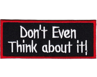 bf83 Don't Even Think About It ! Iron on patches Embroidery Application +++ Free Shipping +++