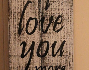 I love you more, pallet sign, recycled wood, wall decor, distressed, cottage chic, gift idea