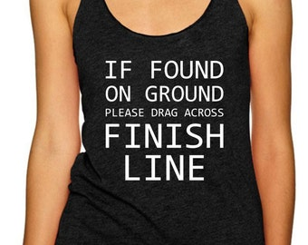 If Found on Ground Please Drag Across Finish Line / Running Tank Top/ Funny Running Shirt/ Motivational Running Tank/ Gifts for Runners