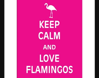 Keep Calm and Love Flamingos - Flamingos - Art Print - Keep Calm Art Prints - Posters