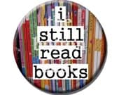 One inch button or magnet for book lovers - I Still Read Books - Original design based on local independent bookstore