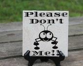 """Please Don't """"Bug"""" Me!! Tile"""