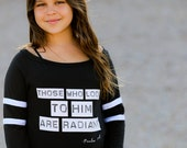 Those who look to Him are Radiant/ Juniors Wide Shouldered Long Sleeved Tee/ Sporty Tee for Juniors/ Bible Verse Tee