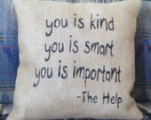"You Is Kind You Is Smart You Is Important The Help 12"" x 12"" Burlap Stuffed Pillow"