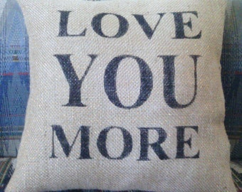 "Burlap Love You More Stuffed Pillow Wedding Anniversary Burlap Pillow 12"" x 12"" Pillow Burlap"