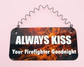 SIGN Always Kiss Your Firefighter Goodnight -  Spouse Girlfriend Wife - Fireman First Responder