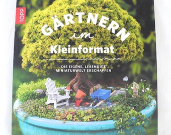 GERMAN Edition of Gardening in Miniature: Create Your Own Tiny Living World. First & Bestselling Book on the Hobby. by Janit Calvo