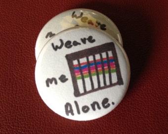 """weave me alone 1"""" button"""