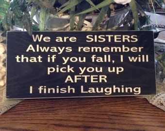 Wood sign Sisters fall laughing shabbie primitive coumtry sign funny sign chalk paint made in the USA word quote