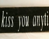 So I Can Kiss You Anytime I Want Primitive Wood Sign Romance Love