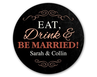 Custom Wedding Favor Stickers - Personalized Labels - Wedding Stickers - Eat Drink and Be Married Labels - Personalized Stickers