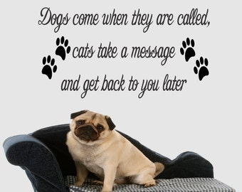 Dogs come when called cats take a message vinyl wall decal, funny pet vinyl wall sticker, the differences between cats and dogs wall decor