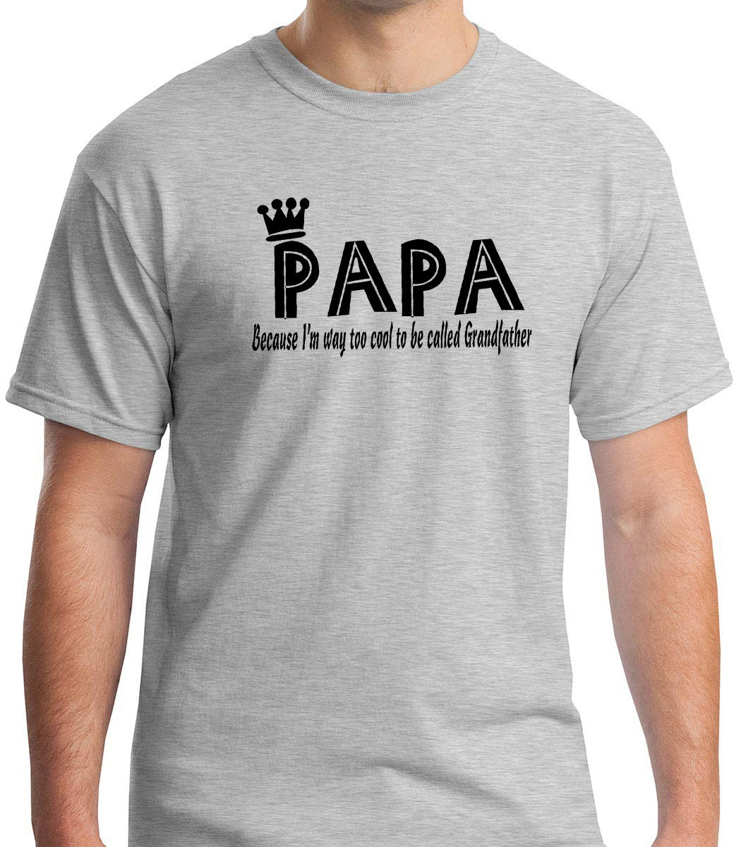 papa grandpa tee shirt gift papa because i 39 m way too. Black Bedroom Furniture Sets. Home Design Ideas