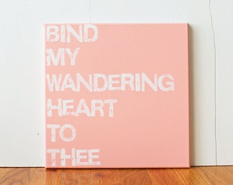 Bind my wandering heart to Thee, Religious Quote, 12X12 Canvas Sign, Wall Art, Pink, Gift, Photo Prop