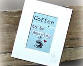 Coffee Art Print Coffee Empowers you to be Amazing Coffee Print Kitchen Decor