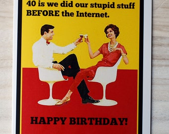 Card #264 - Funny Birthday Greeting Card - The Best Part Of Being Over 40 Is We Did Our Stupid Stuff Before The Internet  HAPPY BIRTHDAY!