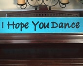 I Hope You Dance Sign Plaque Woden Hand Painted You Pick Color Song Quote