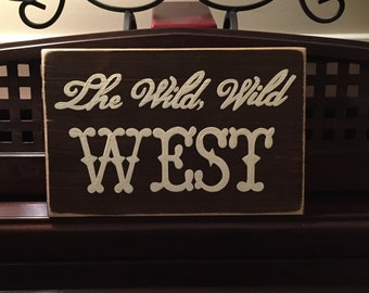 The Wild Wild West Cowboy Western Wall Sign Plaque Art Hand Painted Wooden You Pick Color