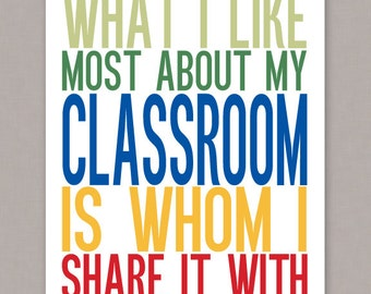 "PRINTABLE 8x10 ""What I Like Most About My Classroom Is Whom I Share It With"" poster -- PDF digital file"
