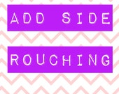 Add side rouching scrunches