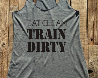 Fitness workout gym tank top - Eat Clean Train Dirty - workout tank top - choose colors - Soft Tri-Blend Racerback Tank