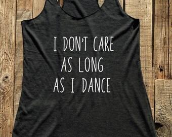 I Don't Care As Long As I Dance tank top - gift funny tank racerback tri-blend - design 01