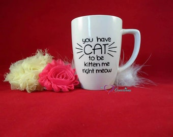 Cat To Be Kitten Me Coffee or Tea Mug