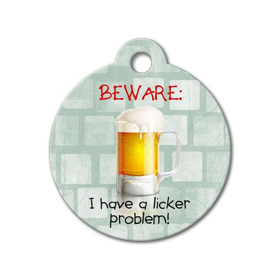 I Have A Licker Problem - Personalized Pet Tag, Custom Pet Tags, Dog ID Tag, Cat ID Tag, Dog Tags for Dogs, Designer Pet Tag - Funny Pet Tag
