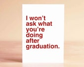 Graduation Card - Funny Graduation Card - College Graduation Card - I won't ask what you're doing after graduation.
