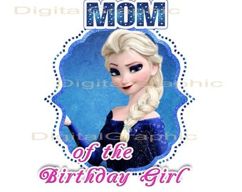 Frozen MOM of the Birthday Girl  - INSTANT DOWNLOAD -  Disney Frozen Elsa  -  T Shirt Iron On Transfer