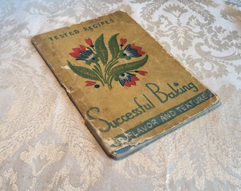 Vintage 1930's Cookbook Successful Baking for Flavor and Texture 1936