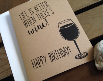 HAPPY BIRTHDAY - Life is Better when there's WINE - Glass - Fun - Note Card - Recycled - Eco Friendly