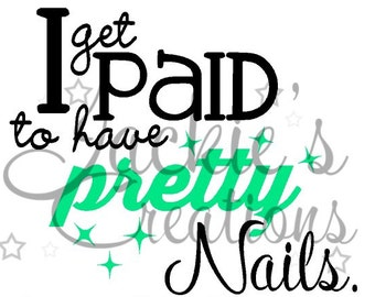 I Get Paid to Have Pretty Nails/ Nail Consultant/ Personalized Decal