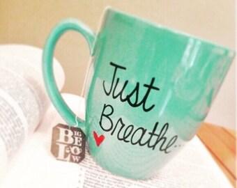 Just breath mug, inspirational mug, funny coffee mug, funny mug, statement mug, handwritten mug, motivational mug, mug for mom, teacher gift