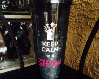 """Customized """"Keep Calm I'm Esthetician, 20 ounce, BPA free, double walled acrylic tumbler with lid and straw"""