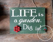 Life is a Garden Dig In Hand Painted Wood Sign