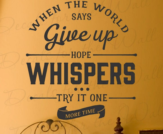 When The World Says Give Up Hope Whispers Try It One More