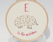 E is for Echidna alphabet hoop art Embroidery Nursery Art Baby's Room Animals