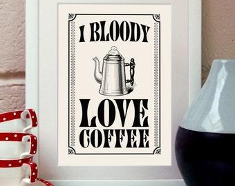 I Bloody Love Coffee. Vintage coffee print. Retro kitchen.