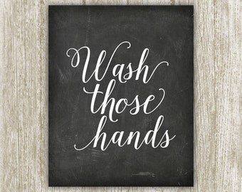 Bathroom Wall Art, Wash Those Hands Printable, Quote Art Wash Your Hands Bathroom Print, Chalkboard Bathroom Decor 8x10 5x7 Instant Download