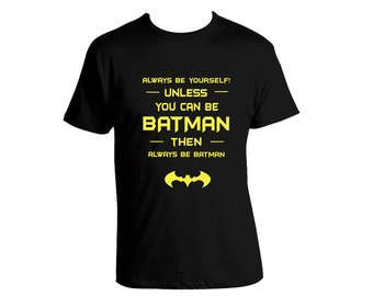 Always Be Yourself Unless You Can Be Batman - funny  T-Shirt