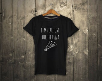 I'm Just Here For The Pizza T-shirt Hungry Love Food Fatty Party