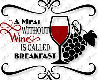 A Meal Without Wine Is Called Breakfast SVG