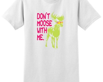 Don't Moose With Me Funny T-Shirt 2000 - AP-587