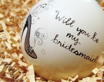 Will you be my bridesmaid ornament. Wedding party Christmas ornament. Will you be maid of honor or matron of honor? Hand painted. WPARTY-1