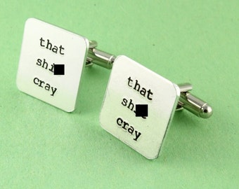 SALE - That Sh*t Cray Cufflinks - Custom Hand Stamped Square Cuff Links - Cray Cray - Crazy