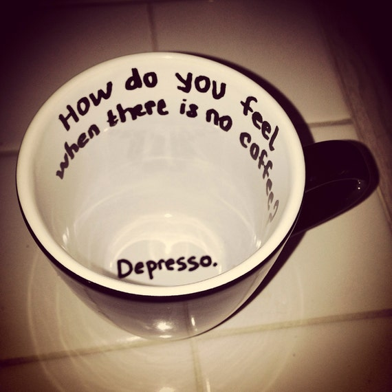 How do you feel when there is no coffee? DEPRESSO • Order with any color mug