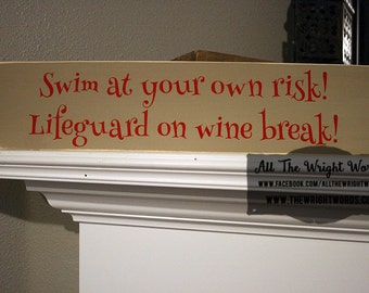 "24x6"" Swim At Your Own Risk! Lifeguard on Wine Break Wood Sign - Funny Wooden Sign - Pool - Patio - Beer - Summer - Swimming - Drinking"